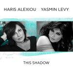 Χάρις Αλεξίου – Yasmin Levy  This Shadow