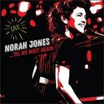 """ 'TIL WE MEET AGAIN"" Norah Jones live album"